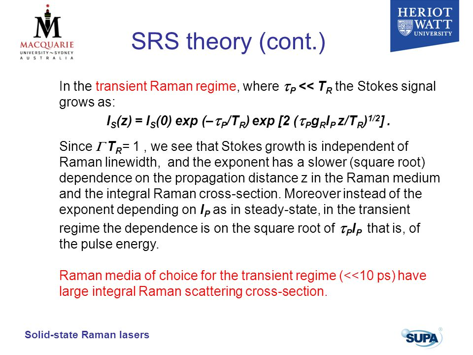 SRS theory (cont.) In the transient Raman regime, where tP << TR the Stokes signal grows as: IS(z) = IS(0) exp (–tP/TR) exp [2 (tPgRIP z/TR)1/2] .